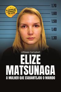 Elize Matsunaga: a mulher que esquartejou o marido Book Cover