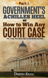 Government's Achilles Heel or How to Win Any Court Case (we the people & common sense)