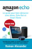 Amazon Echo –  le guide pour bien démarrer avec Alexa, Echo Dot et Smart Home