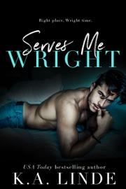 Serves Me Wright - K.A. Linde by  K.A. Linde PDF Download