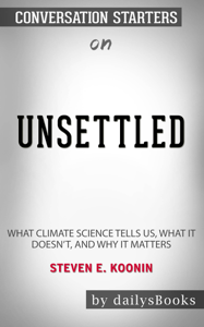 Unsettled: What Climate Science Tells Us, What It Doesn't, and Why It Matters by Steven E. Koonin: Conversation Starters Boekomslag