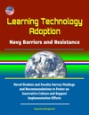 Learning Technology Adoption Navy Barriers And Resistance - Naval Student And Faculty Survey Findings And Recommendations To Foster An Innovative Culture And Support Implementation Efforts