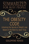 The Obesity Code - Summarized For Busy People Unlocking The Secrets Of Weight Loss Based On The Book By Jason Fung