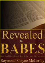Revealed To Babes; How God Has Hidden The Bible From The Skeptics.