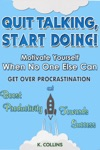 Quit Talking Start Doing  Motivate Yourself When No One Else Can  Get Over Procrastination And Boost Productivity Towards Success