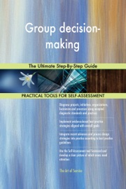 Group Decision Making The Ultimate Step By Step Guide