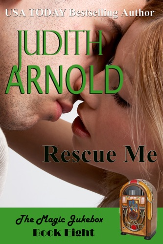 Judith Arnold - Rescue Me: A wounded cop. A free spirit. A magic song.