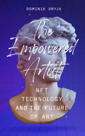 The Empowered Artist : NFT Technology and the Future of Art