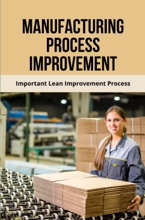 Lean Six Sigma Explained_ Increasing Factory Speeds Through Bottleneck Analysis (Factory Operations Improvement Series Book 3) 2