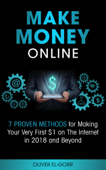 Make Money Online: 7 Proven Methods for Making Your Very First $1 on The Internet in 2018 and Beyond