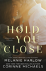 Corinne Michaels & Melanie Harlow - Hold You Close artwork