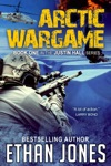 Arctic Wargame A Justin Hall Spy Thriller
