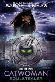 Catwoman: Soulstealer - Sarah J. Maas by  Sarah J. Maas PDF Download