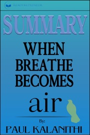 SUMMARY: WHEN BREATH BECOMES AIR: BY PAUL KALANITHI