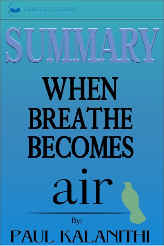 Readtrepreneur Publishing - Summary: When Breath Becomes Air: by Paul Kalanithi