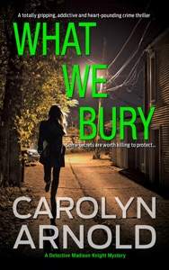 What We Bury; A totally gripping, addictive and heart-pounding crime thriller