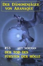 Der Dämonenjäger von Aranaque 53: Der Tod des Fürsten der Hölle