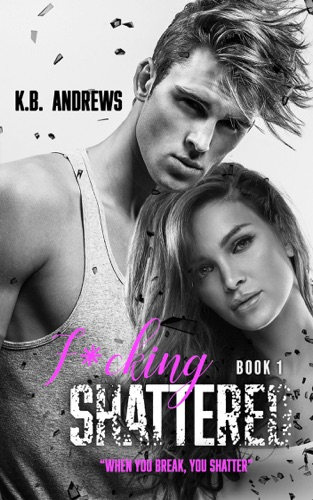 F*cking Shattered - Book One - K.B. Andrews - K.B. Andrews