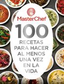 MasterChef. 100 recetas para hacer al menos una vez en la vida Book Cover