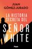Juan Gómez-Jurado - La historia secreta del Señor White portada