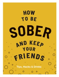 How to be Sober and Keep Your Friends Book Cover