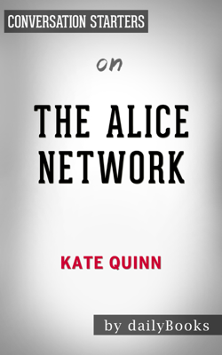 The Alice Network: A Novel by Kate Quinn: Conversation Starters - Daily Books book