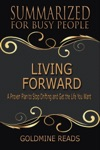 Living Forward - Summarized For Busy People A Proven Plan To Stop Drifting And Get The Life You Want