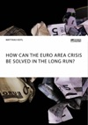 How Can The Euro Area Crisis Be Solved In The Long Run