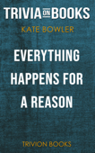 Everything Happens for a Reason: And Other Lies I've Loved by Kate Bowler (Trivia-On-Books)