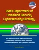 2018 Department Of Homeland Security Cybersecurity Strategy: Five Pillar Framework Of Risk Identification, Vulnerability Reduction, Threat Reduction, Consequence Mitigation, And Cyberspace Outcomes