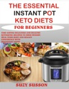 The Essential  Instant Pot Keto Diets For Beginners