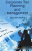 Corporate Tax Planning And Management - Saad Bin Hamid