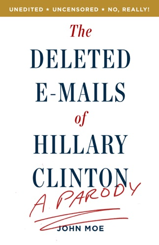 John Moe - The Deleted E-Mails of Hillary Clinton