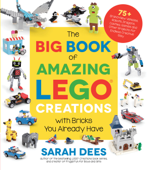The Big Book of Amazing LEGO Creations with Bricks You Already Have Book Cover