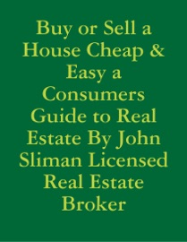 BUY OR SELL A HOUSE CHEAP & EASY A CONSUMERS GUIDE TO REAL ESTATE BY JOHN SLIMAN LICENSED REAL ESTATE BROKER