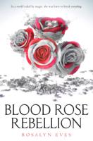 Rosalyn Eves - Blood Rose Rebellion artwork