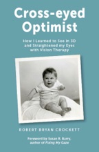 Cross-eyed Optimist: How I Learned To See In 3D And Straightened My Eyes With Vision Therapy