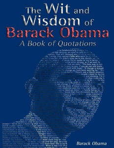 The Wit and Wisdom of Barack Obama: A Book of Quotations