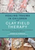 Healing Trauma In Children With Clay Field Therapy