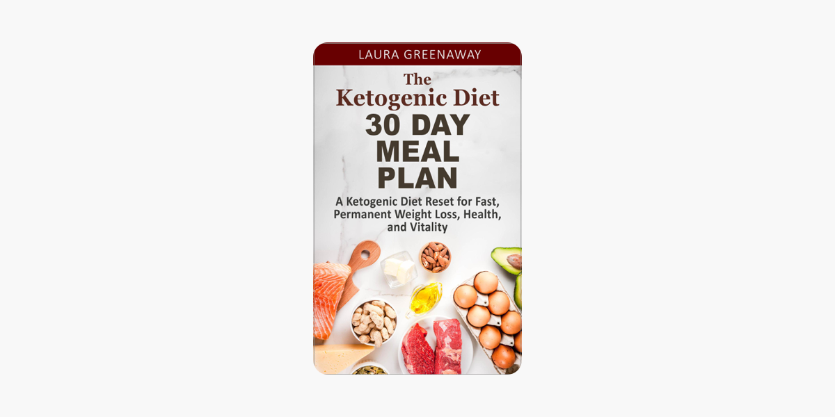 ‎The Ketogenic Diet 30 Day Meal Plan: A Ketogenic Diet Reset for Fast,  Permanent Weight Loss, Health, and Vitality