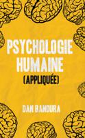 Download and Read Online Psychologie humaine (Appliquée) Exploiter l'intelligence émotionnelle et les techniques concrètes pour comprendre l'esprit