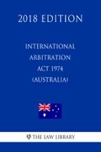 International Arbitration Act 1974 (Australia) (2018 Edition)