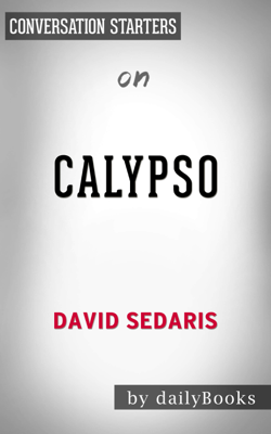 Calypso by David Sedaris: Conversation Starters - Daily Books book