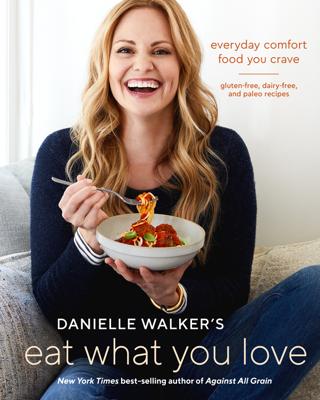Danielle Walker's Eat What You Love - Danielle Walker book