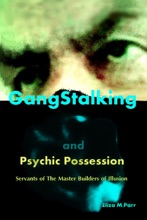 Gangstalking and Psychic Possession: Servants of The Master Builders of Illusion