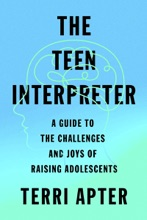 The Teen Interpreter: A Guide To The Challenges And Joys Of Raising Adolescents