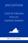 Code Of Virginia - Title 251 - Eminent Domain 2018 Edition