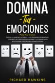 Domina tus emociones [Master Your Emotions]: Supera la ansiedad, y los pensamientos negativos, descubre las conexiones verdaderas y la comunicación efectiva para construir relaciones exitosas Book Cover