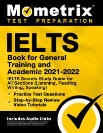 IELTS Book for General Training and Academic 2021 - 2022 - IELTS Secrets Study Guide for All Sections (Listening, Reading, Writing, Speaking), Practice Test Questions, Step-by-Step Review Video Tutorials