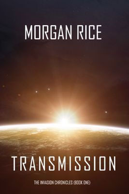 Transmission (The Invasion Chronicles—Book One): A Science Fiction Thriller - Morgan Rice book